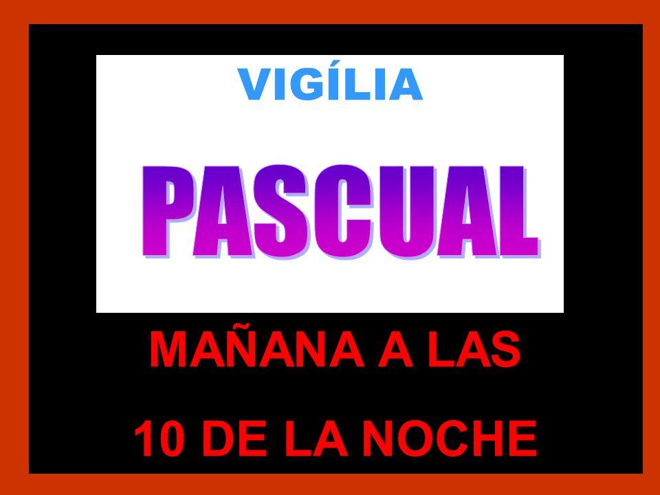 VIGÍLIA PASCUAL MAÑANA A LAS 10 DE LA NOCHE