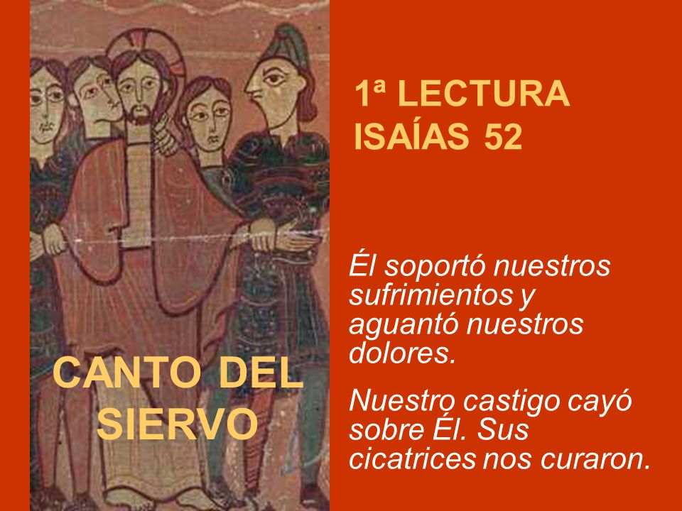 CANTO DEL SIERVO 1ª LECTURA ISAÍAS 52