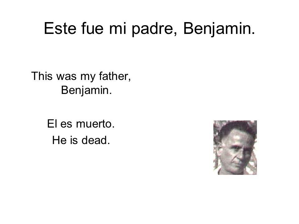 Este fue mi padre, Benjamin.