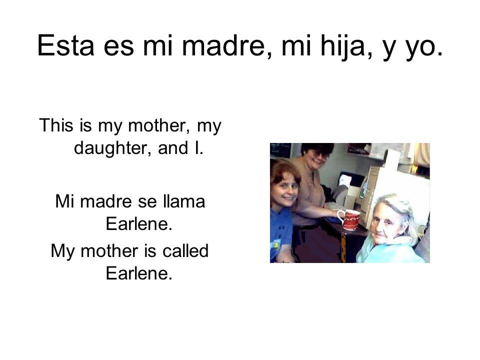 Esta es mi madre, mi hija, y yo.