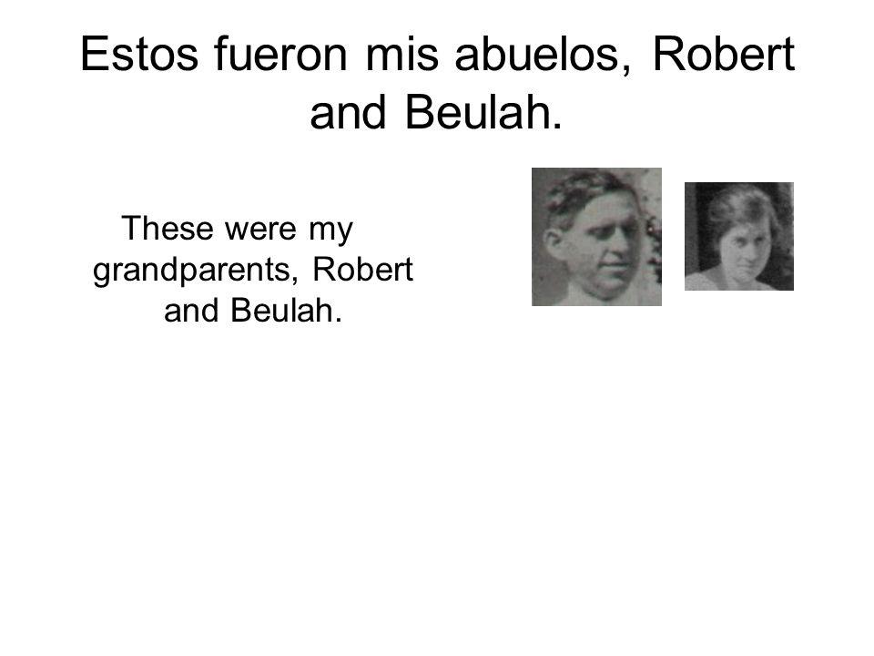 Estos fueron mis abuelos, Robert and Beulah.