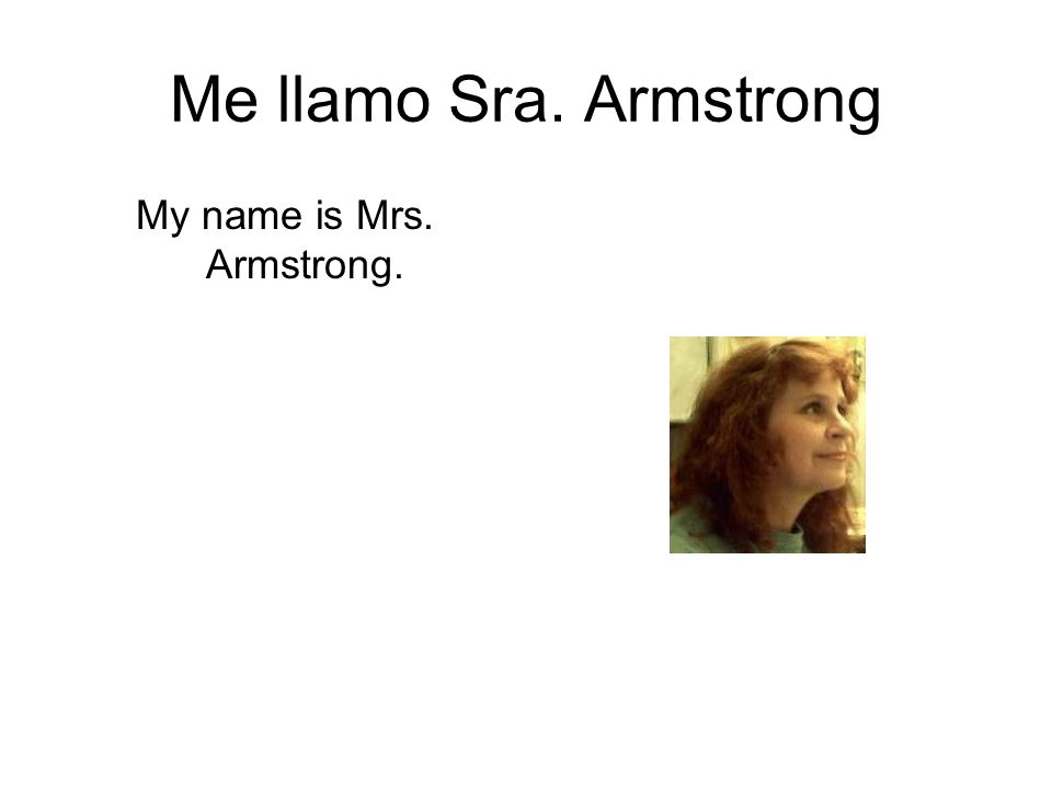 My name is Mrs. Armstrong.