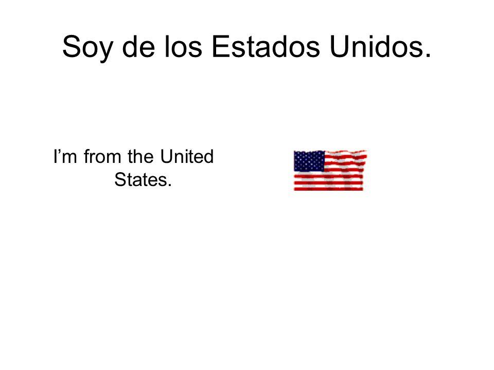 Soy de los Estados Unidos.