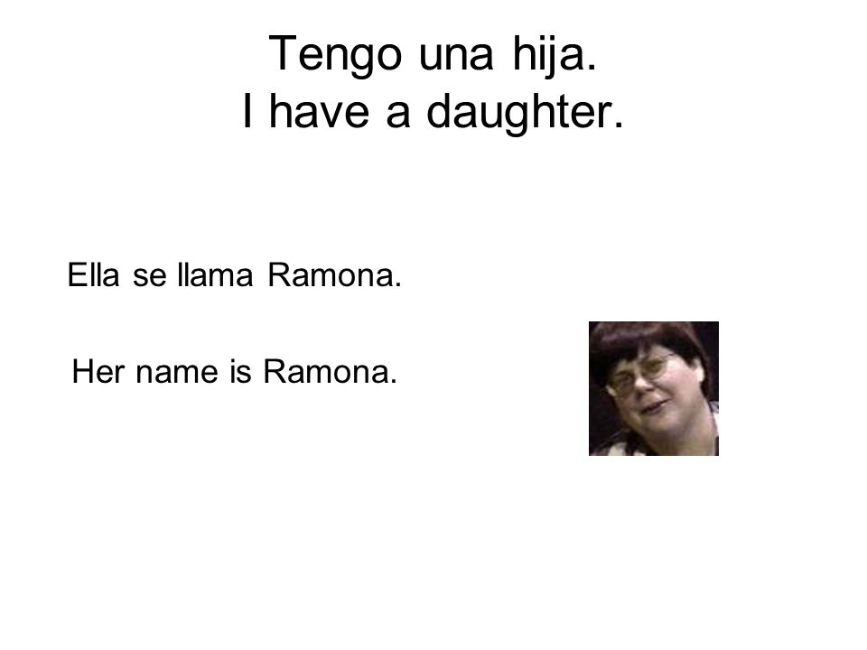 Tengo una hija. I have a daughter.