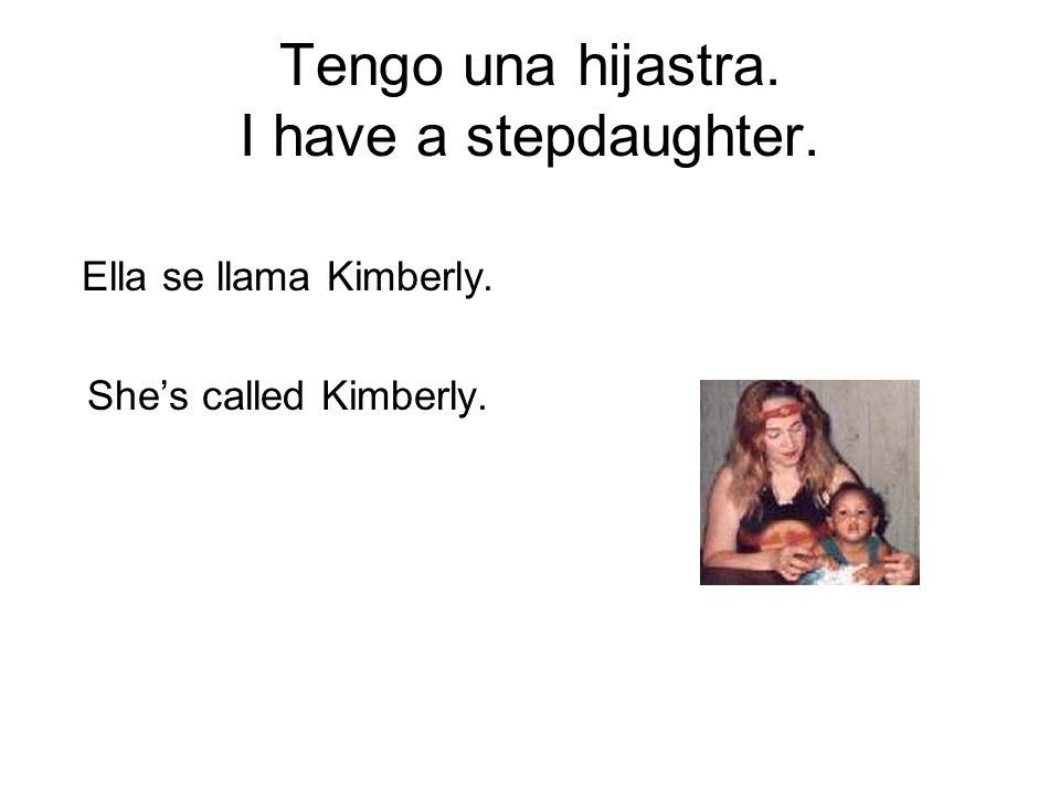 Tengo una hijastra. I have a stepdaughter.