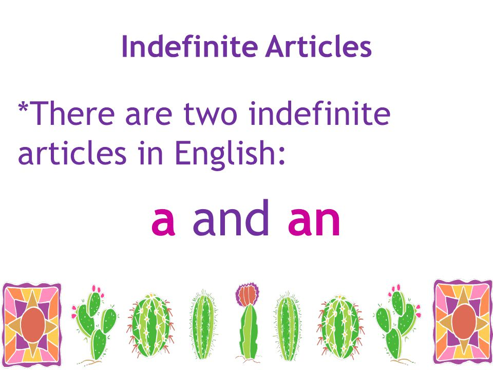 a and an *There are two indefinite articles in English: