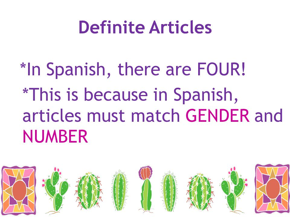 Definite Articles *In Spanish, there are FOUR.