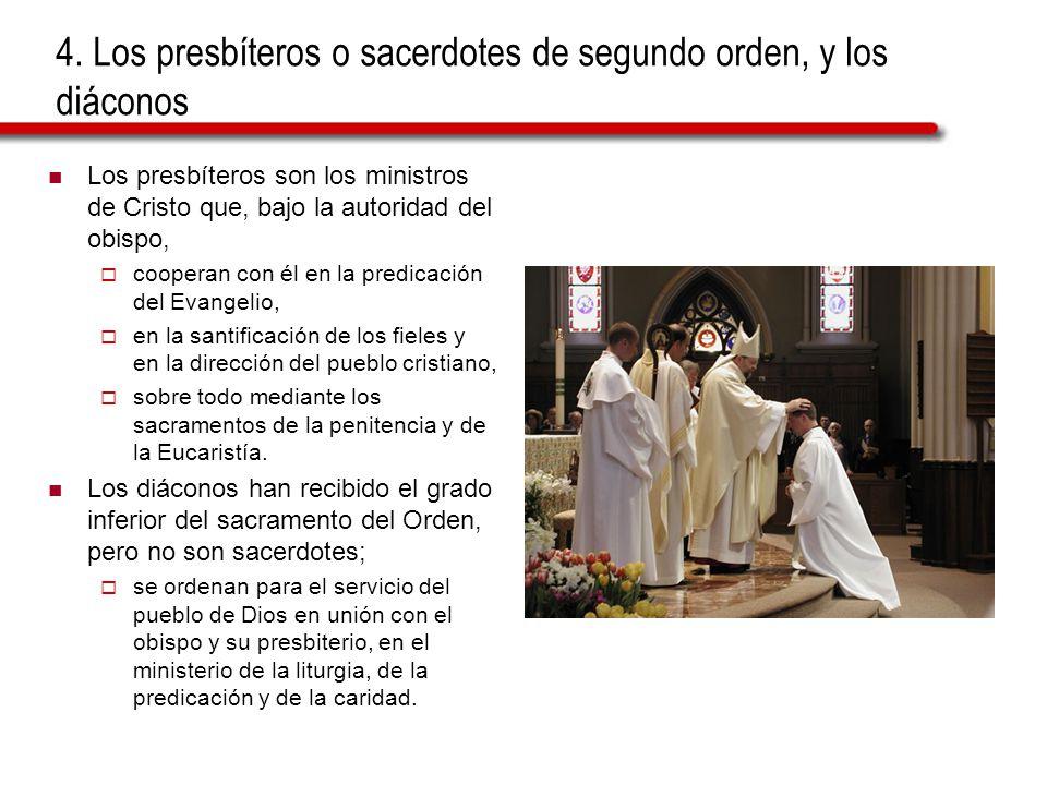 4. Los presbíteros o sacerdotes de segundo orden, y los diáconos