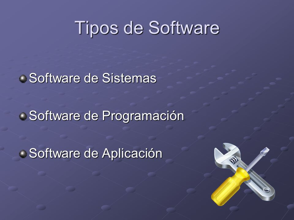Tipos de Software Software de Sistemas Software de Programación