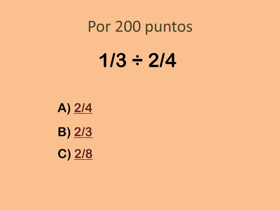 Por 200 puntos 1/3 ÷ 2/4 A) 2/4 B) 2/3 C) 2/8