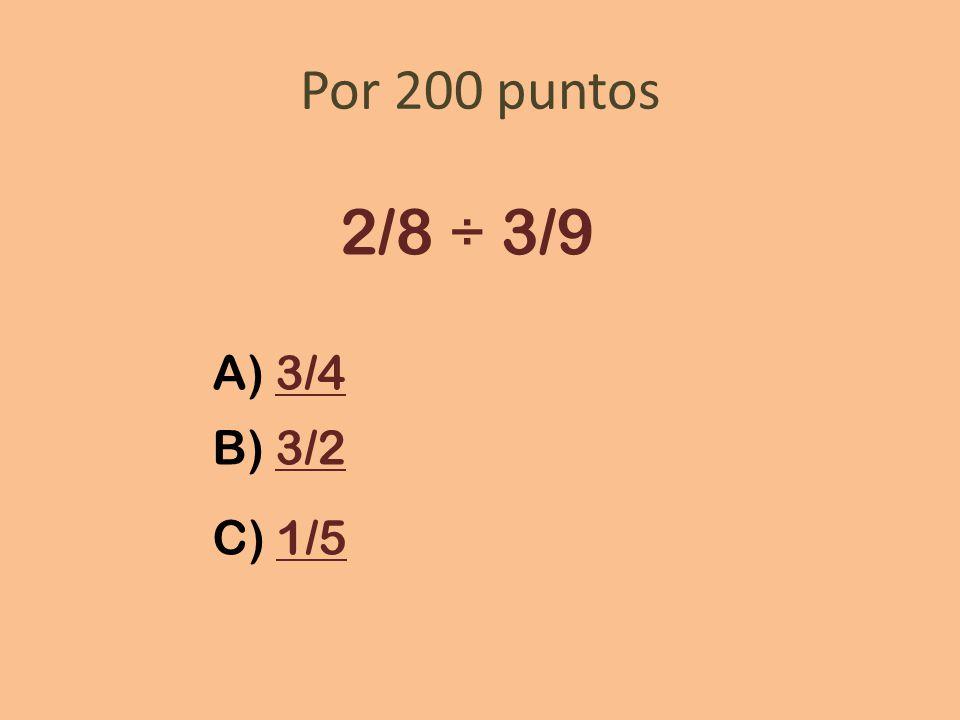 Por 200 puntos 2/8 ÷ 3/9 A) 3/4 B) 3/2 C) 1/5