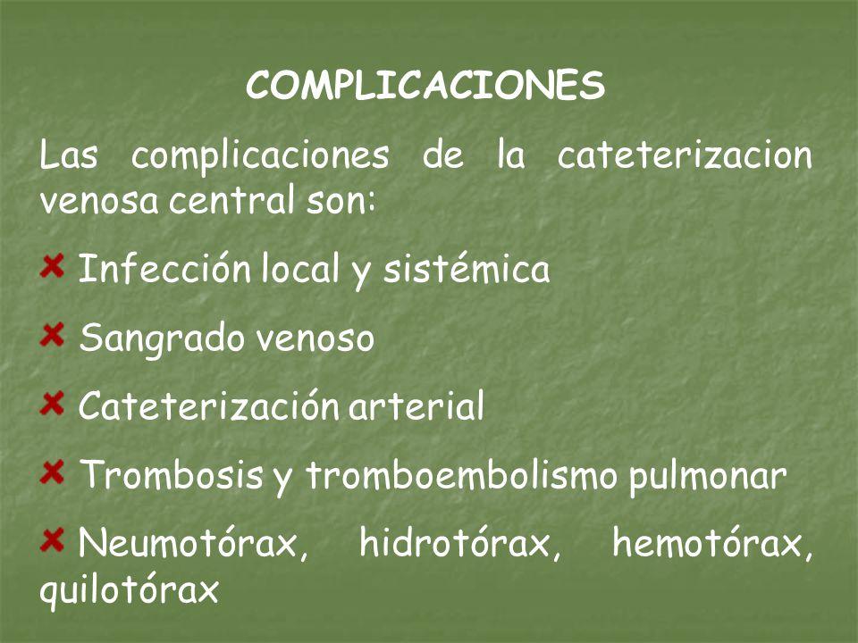 COMPLICACIONES Las complicaciones de la cateterizacion venosa central son: Infección local y sistémica.