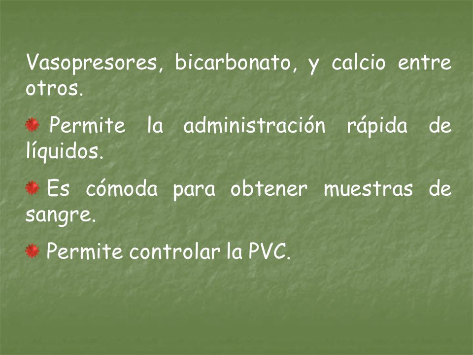 Vasopresores, bicarbonato, y calcio entre otros.