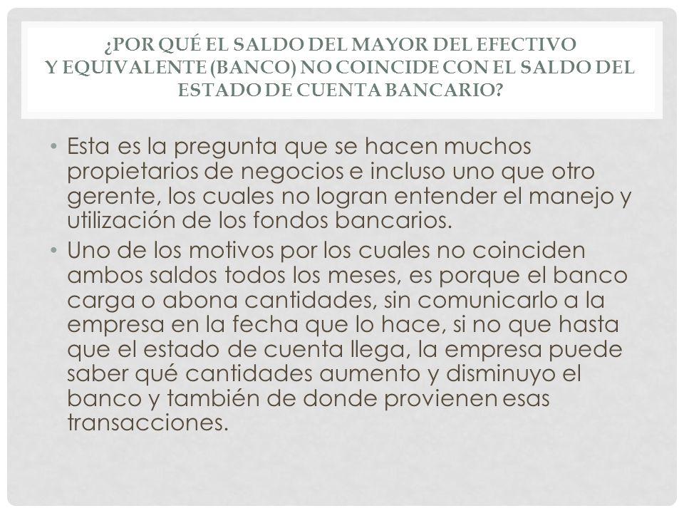 ¿Por qué el saldo del mayor del Efectivo y Equivalente (Banco) no coincide con el saldo del estado de cuenta bancario
