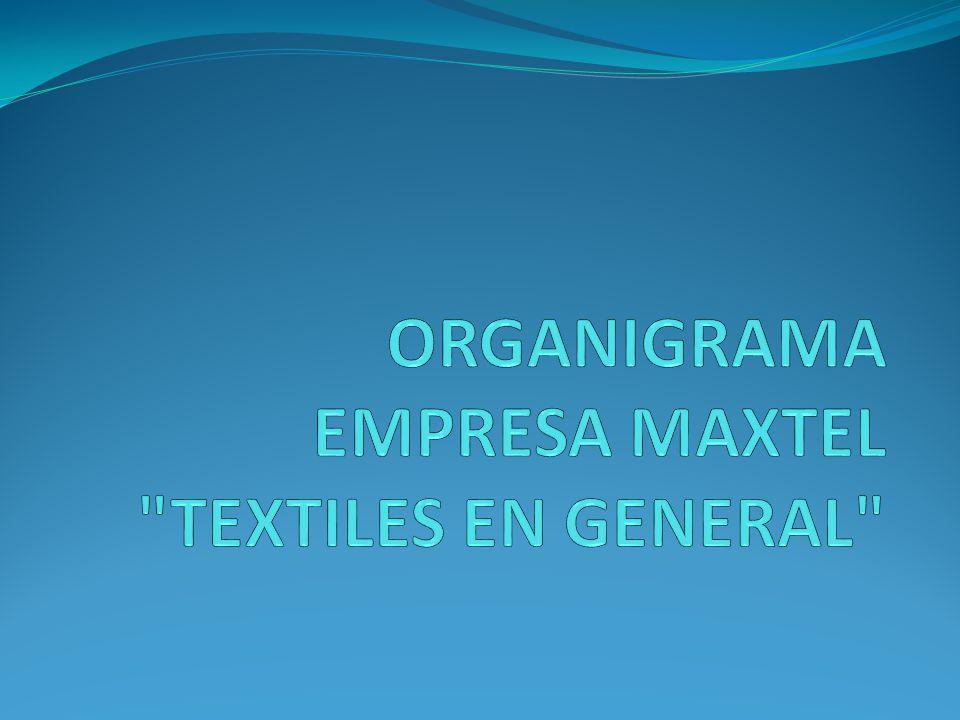 ORGANIGRAMA EMPRESA MAXTEL TEXTILES EN GENERAL