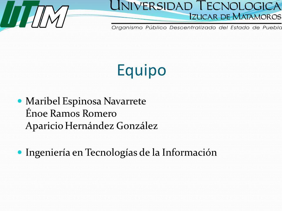 Equipo Maribel Espinosa Navarrete Énoe Ramos Romero Aparicio Hernández González.