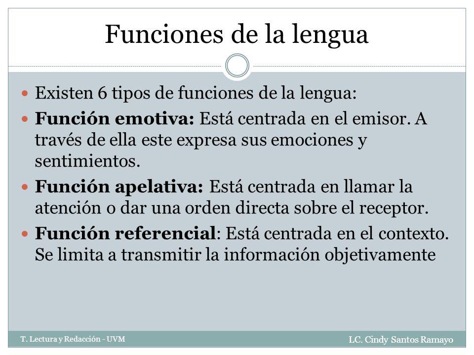Funciones de la lengua Existen 6 tipos de funciones de la lengua: