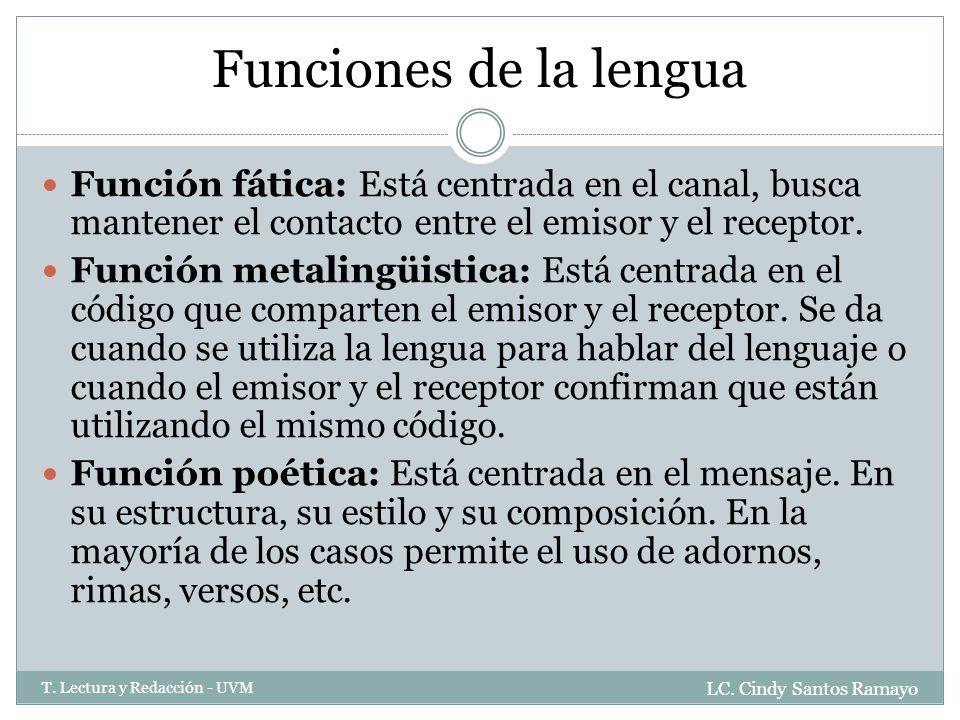Funciones de la lengua Función fática: Está centrada en el canal, busca mantener el contacto entre el emisor y el receptor.