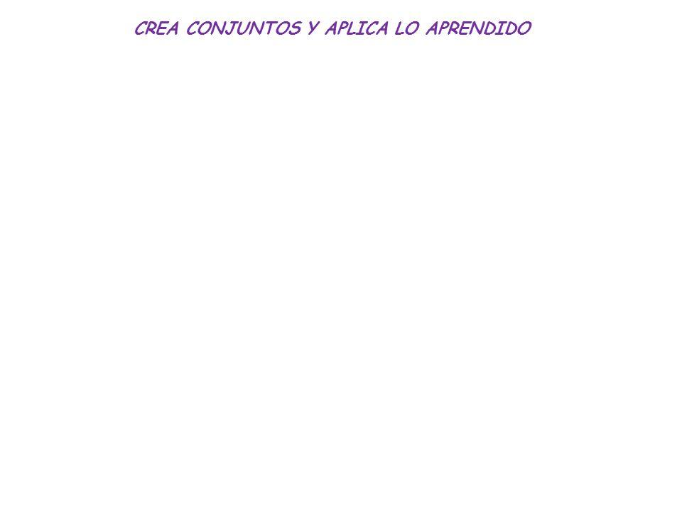 CREA CONJUNTOS Y APLICA LO APRENDIDO