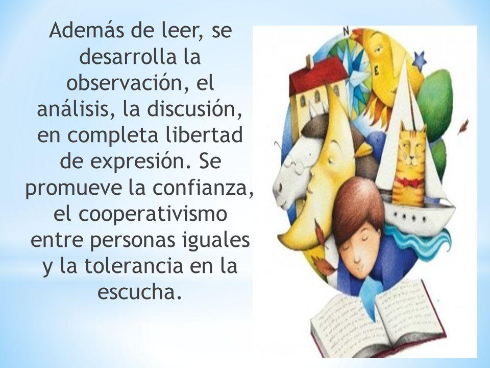 Además de leer, se desarrolla la observación, el análisis, la discusión, en completa libertad de expresión.