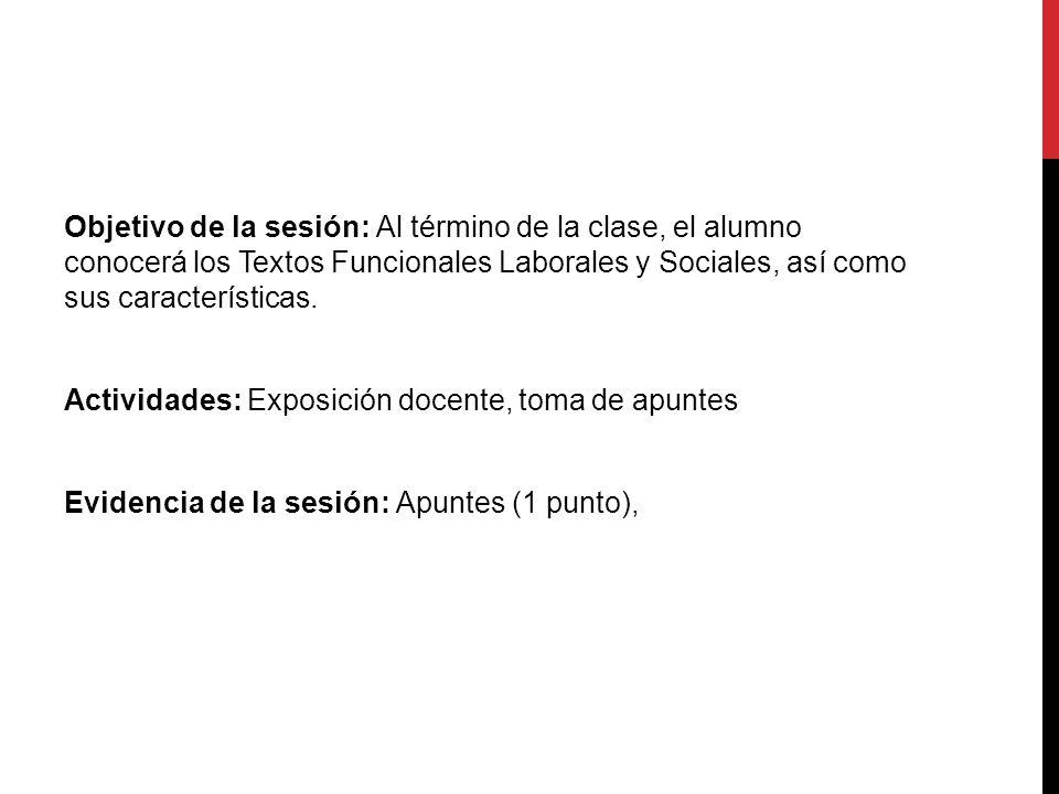 Objetivo de la sesión: Al término de la clase, el alumno conocerá los Textos Funcionales Laborales y Sociales, así como sus características.