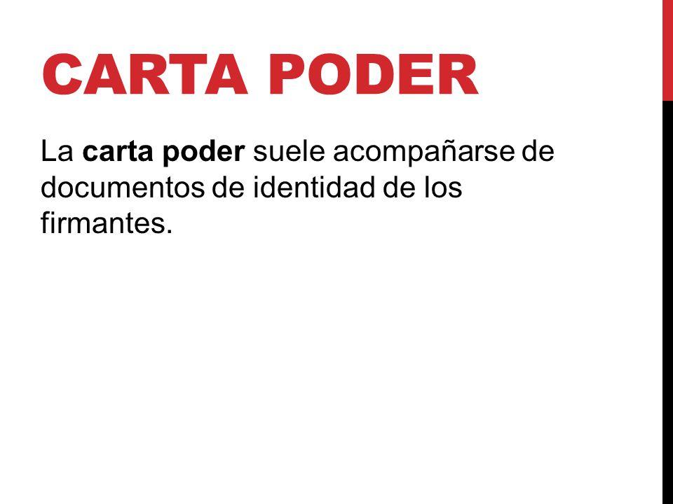 Carta poder La carta poder suele acompañarse de documentos de identidad de los firmantes.