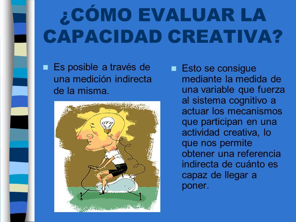 ¿CÓMO EVALUAR LA CAPACIDAD CREATIVA