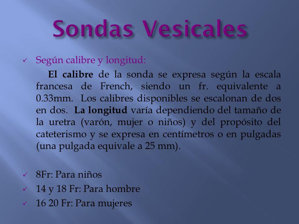 Sondas Vesicales Según calibre y longitud: