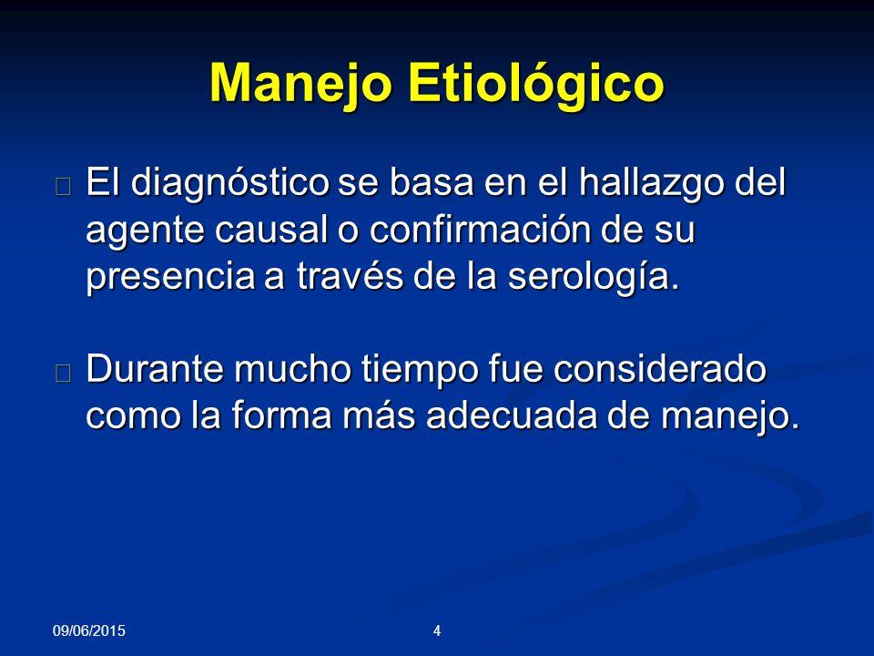 Manejo Etiológico El diagnóstico se basa en el hallazgo del agente causal o confirmación de su presencia a través de la serología.