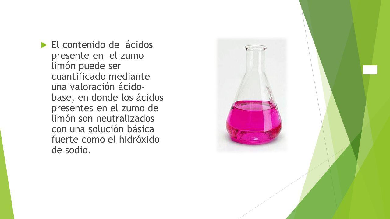 El contenido de ácidos presente en el zumo limón puede ser cuantificado mediante una valoración ácido- base, en donde los ácidos presentes en el zumo de limón son neutralizados con una solución básica fuerte como el hidróxido de sodio.