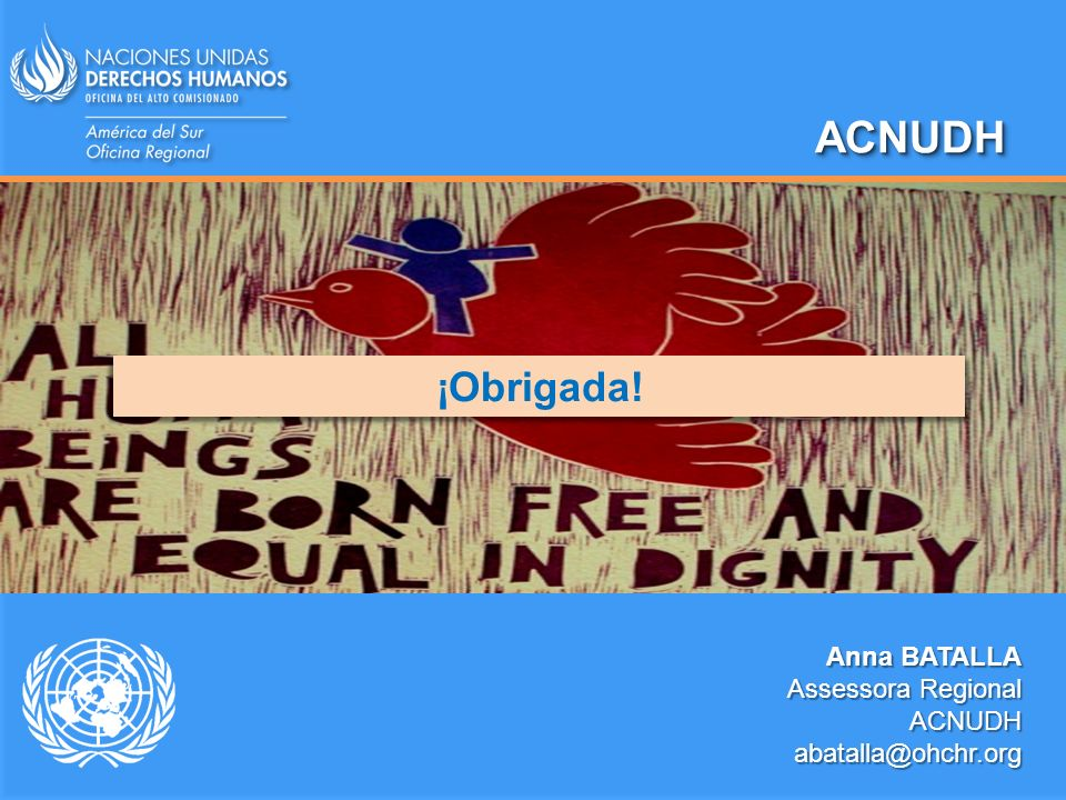 ACNUDH ¡Obrigada! Anna BATALLA Assessora Regional ACNUDH