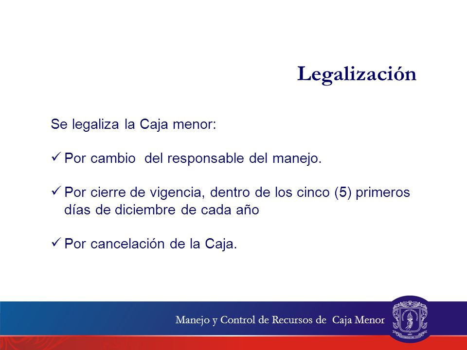 Legalización Se legaliza la Caja menor: