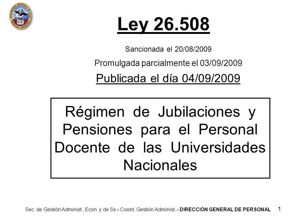 Ley 26.508 Sancionada el 20/08/2009 Promulgada parcialmente el 03/09/2009 Publicada el día 04/09/2009.