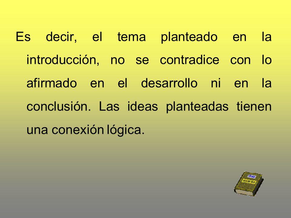 Es decir, el tema planteado en la introducción, no se contradice con lo afirmado en el desarrollo ni en la conclusión.