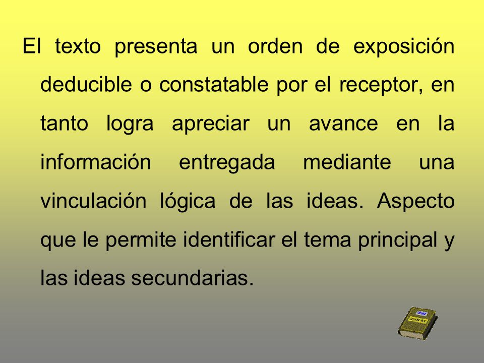 El texto presenta un orden de exposición deducible o constatable por el receptor, en tanto logra apreciar un avance en la información entregada mediante una vinculación lógica de las ideas.