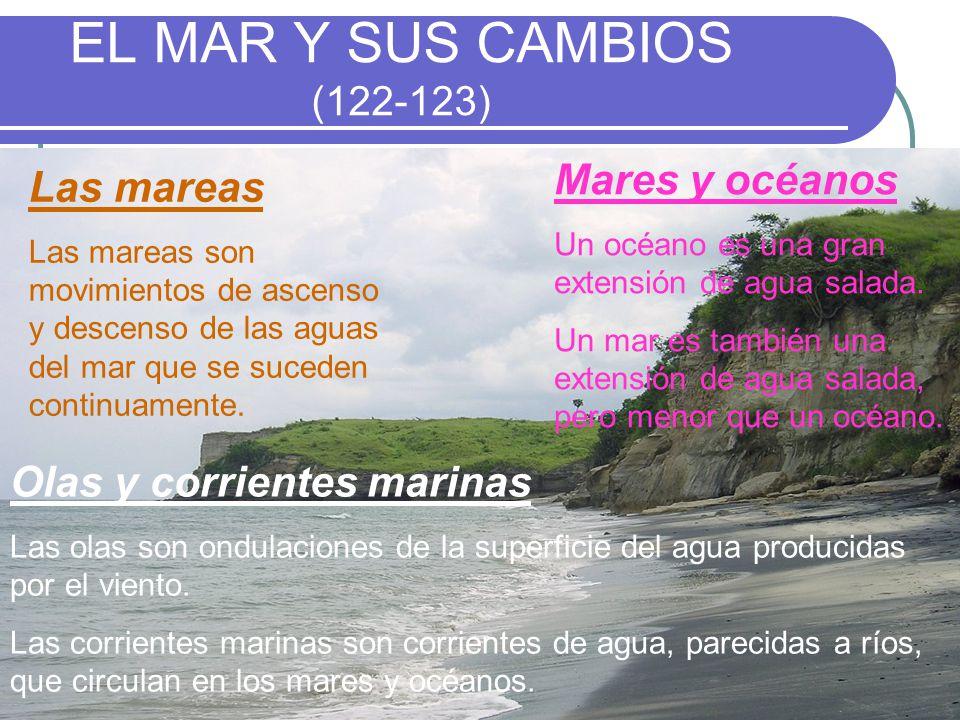 EL MAR Y SUS CAMBIOS (122-123) Mares y océanos Las mareas