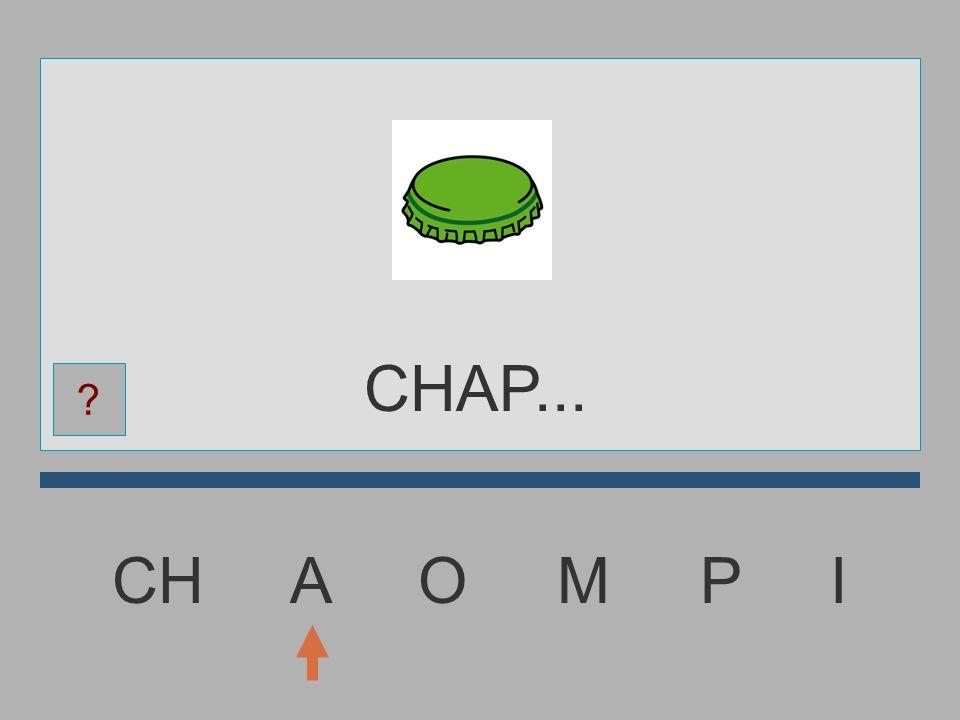 CHAP... CH A O M P I