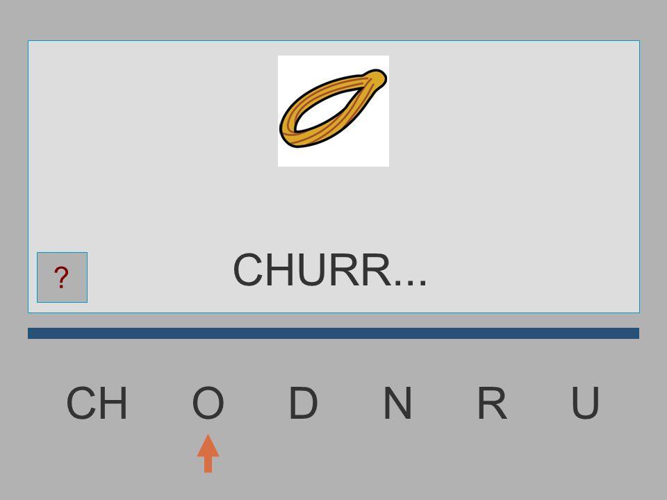 CHURR... CH O D N R U
