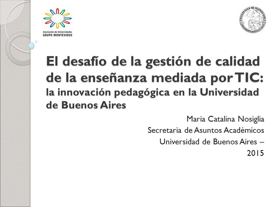 xx El desafío de la gestión de calidad de la enseñanza mediada por TIC: la innovación pedagógica en la Universidad de Buenos Aires.