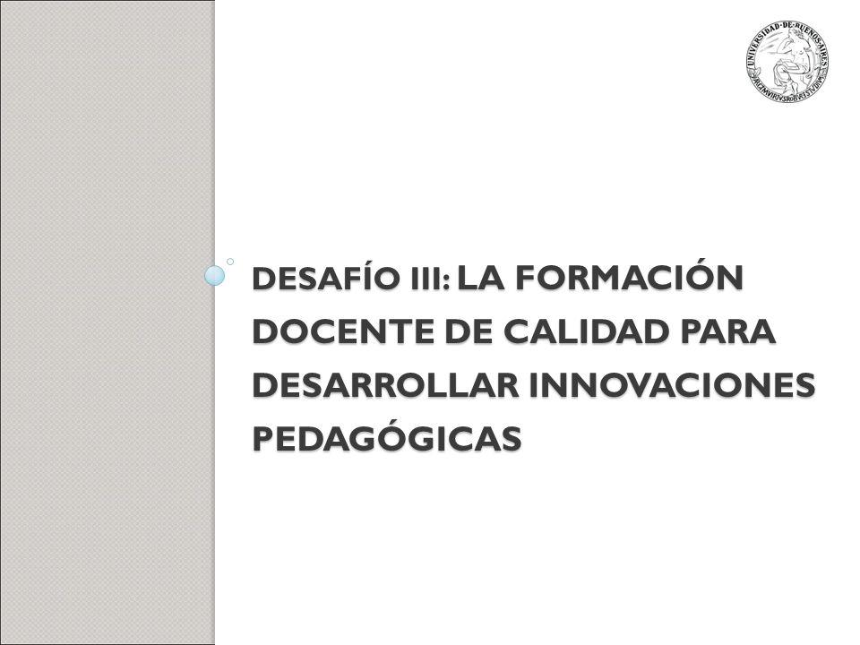 Desafío IiI: la formación docente de calidad para desarrollar innovaciones pedagógicas
