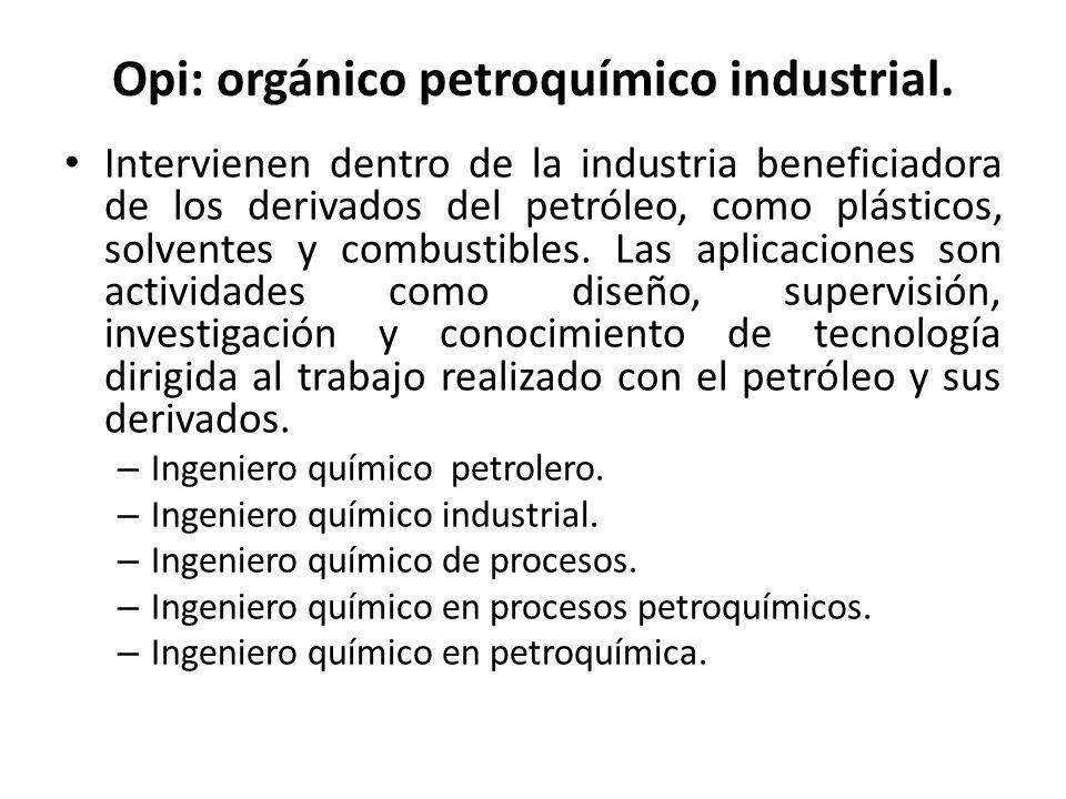Opi: orgánico petroquímico industrial.