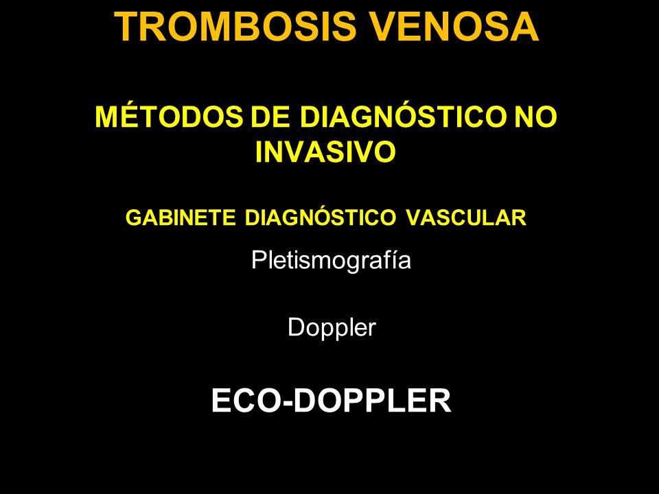TROMBOSIS VENOSA MÉTODOS DE DIAGNÓSTICO NO INVASIVO GABINETE DIAGNÓSTICO VASCULAR