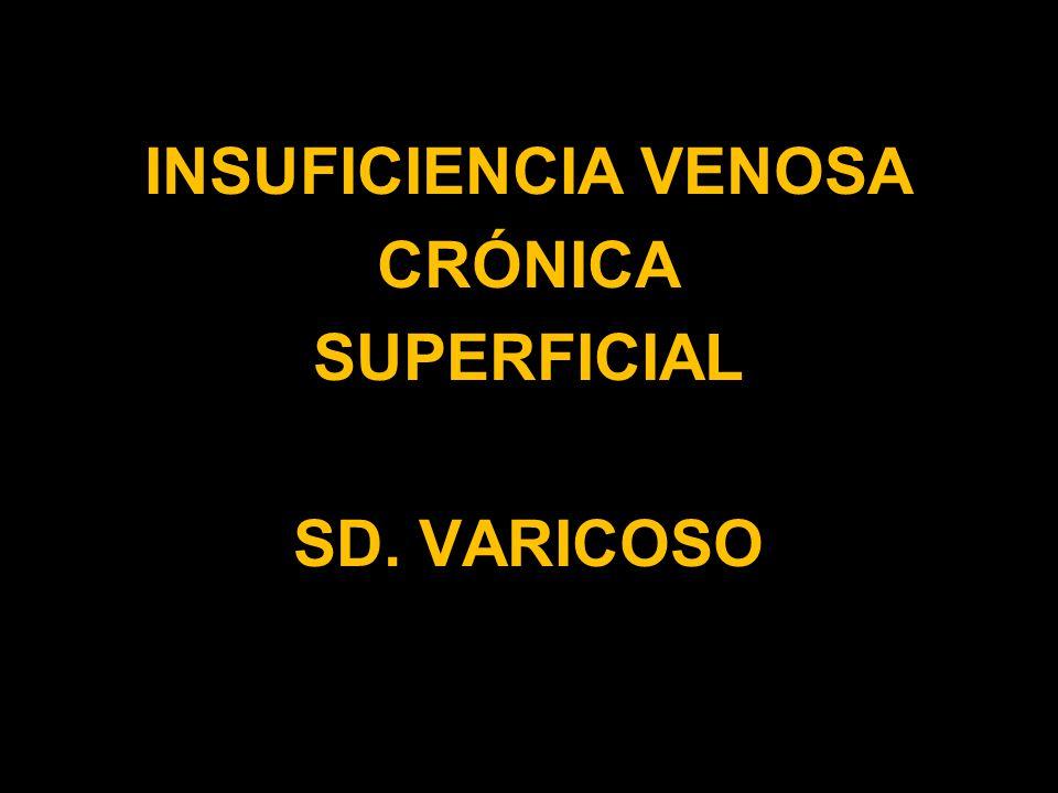 INSUFICIENCIA VENOSA CRÓNICA SUPERFICIAL SD. VARICOSO