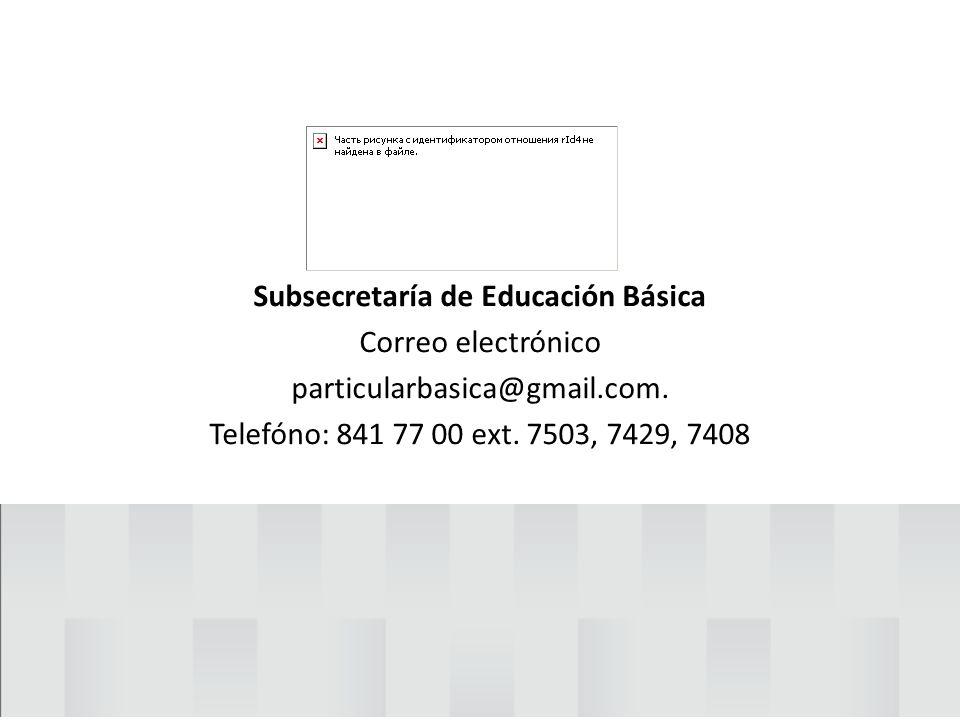 Subsecretaría de Educación Básica Correo electrónico particularbasica@gmail.com.