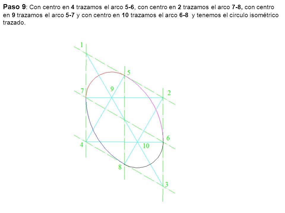 Paso 9: Con centro en 4 trazamos el arco 5-6, con centro en 2 trazamos el arco 7-8, con centro en 9 trazamos el arco 5-7 y con centro en 10 trazamos el arco 6-8 y tenemos el circulo isométrico trazado.
