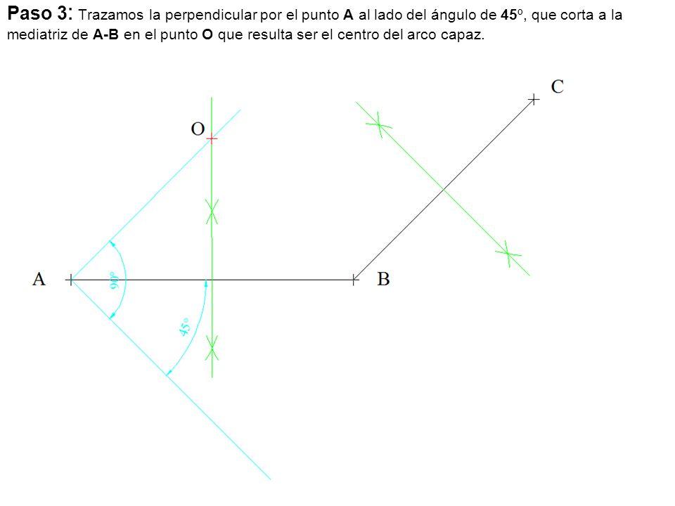 Paso 3: Trazamos la perpendicular por el punto A al lado del ángulo de 45º, que corta a la mediatriz de A-B en el punto O que resulta ser el centro del arco capaz.