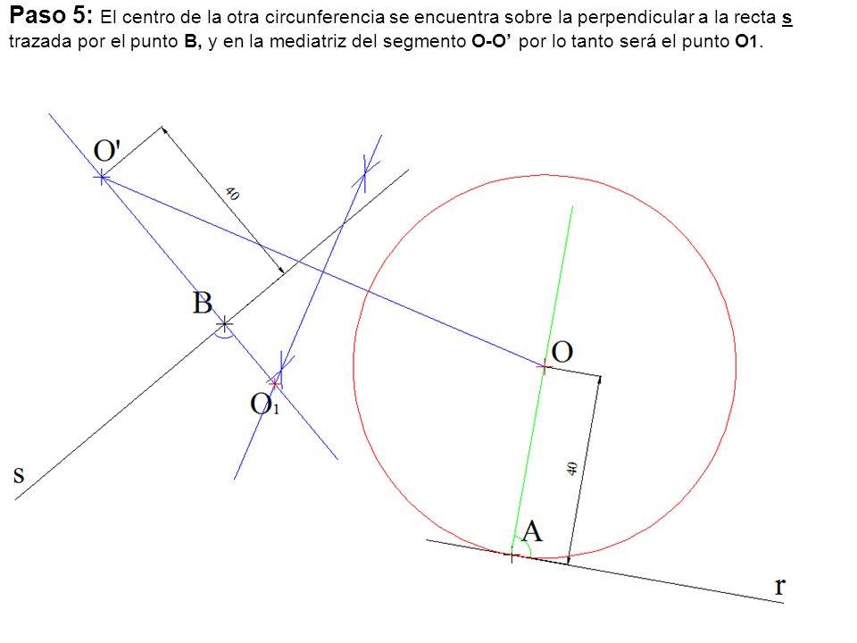 Paso 5: El centro de la otra circunferencia se encuentra sobre la perpendicular a la recta s trazada por el punto B, y en la mediatriz del segmento O-O' por lo tanto será el punto O1.