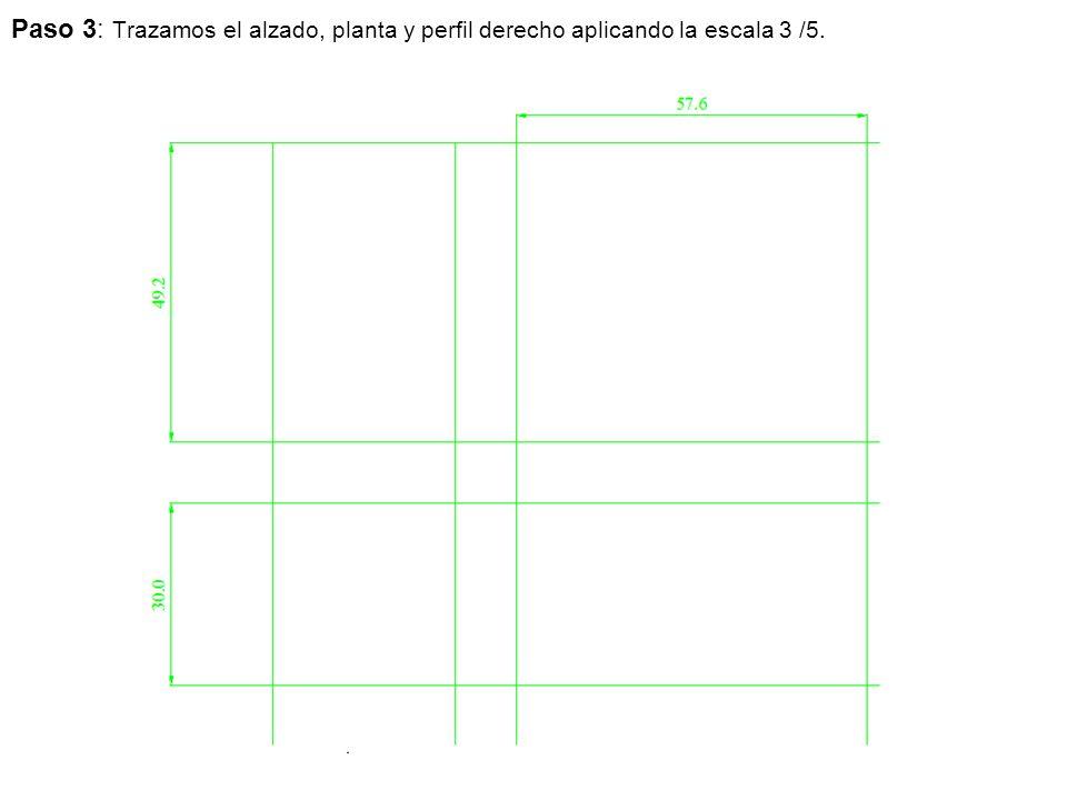 Paso 3: Trazamos el alzado, planta y perfil derecho aplicando la escala 3 /5.
