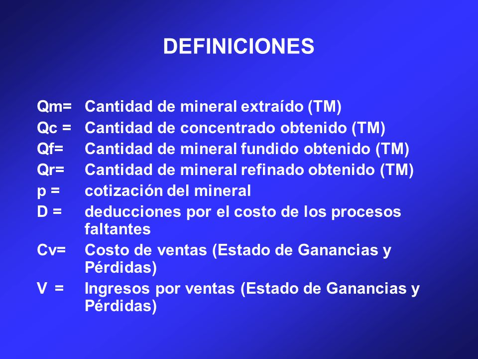 DEFINICIONES Qm= Cantidad de mineral extraído (TM)