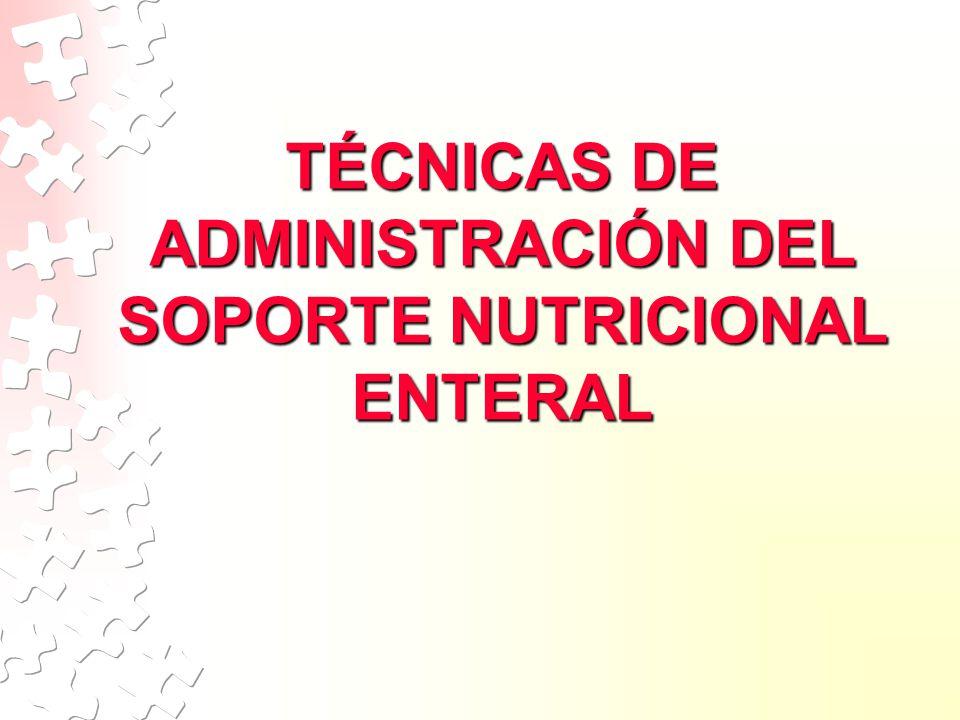 TÉCNICAS DE ADMINISTRACIÓN DEL SOPORTE NUTRICIONAL ENTERAL